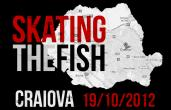 Skating The Fish Trip @ Craiova